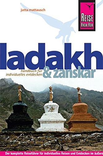 Ladakh und Zanskar: Das komplette Handbuch fur individuelles Reisen und Entdecken im auÃ?ersten Norden Indiens. Kleine ladakhische Sprechhilfe, . Trekkingrouten, Empfehlungen fur den Alltag