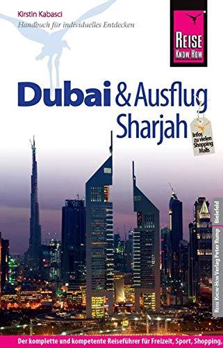 9783831726936: Reise Know-How Dubai und Ausflug Sharjah: Reiseführer für individuelles Entdecken