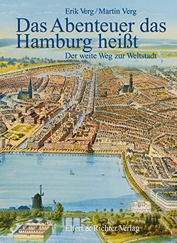 9783831901371: Das Abenteuer das Hamburg heißt. Der weite Weg zur Weltstadt