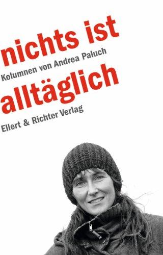 Nichts ist alltäglich : Kolumnen. von - Paluch, Andrea und Stephan (Vorr.) Richter