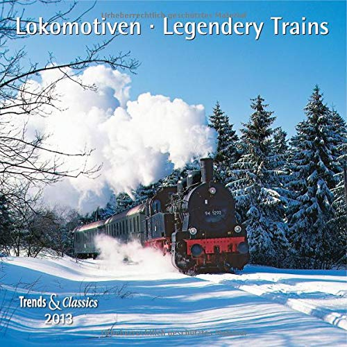 9783832021436: Lokomotiven - Legendary Trains 2013. Trends & Classics Kalender