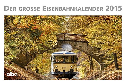 Der Grosse Eisenbahnkalender 2015 - alba