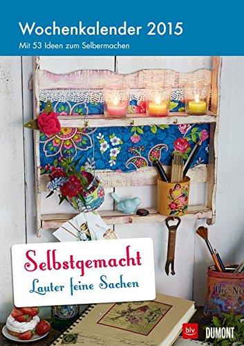 9783832029944: Selbstgemacht: Lauter feine Sachen - Kalender 2015