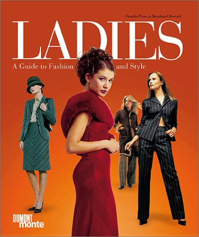 Ladies: A Guide to Fashion and Style: Piras, Claudia; Roetzel,