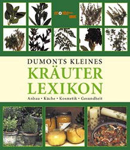 9783832087210: DuMonts kleines Kräuter-Lexikon. Anbau, Küche, Kosmetik, Gesundheit (Livre en allemand)