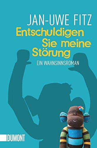 Entschuldigen Sie meine Störung : ein Wahnsinnsroman. Jan-Uwe Fitz - Fitz, Jan-Uwe (Verfasser)