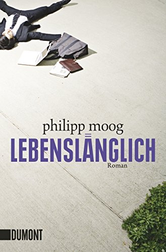 Lebenslänglich : Roman. Philipp Moog - Moog, Philipp (Verfasser)