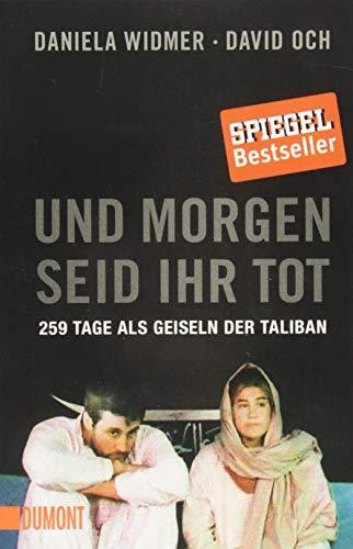9783832163044: Und morgen seid ihr tot: 259 Tage als Geiseln der Taliban