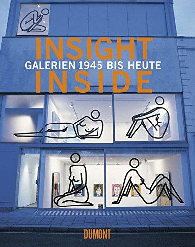 Insight - Inside: Galerien 1945 bis heute Grosenick, Uta and Stange, Raimar