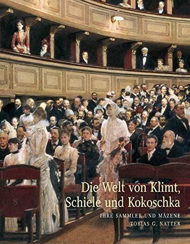 Die Welt von Klimt, Schiele und Kokoschka. Sammler und Mäzene.: Natter, Tobias G.
