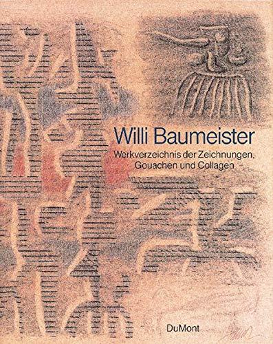 Willi Baumeister. Werkverzeichnis der Zeichnungen, Gouachen und Collagen.: Dietmar J. Ponert/...