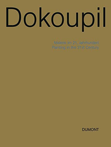DOKOUPIL: MALEREI IM 21. JAHRHUNDERT/PAINTING IN THE: Wilfried Dickhoff and