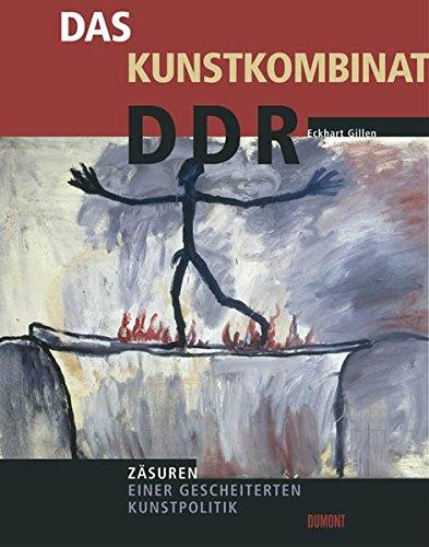 Das Kunstkombinat DDR. Zäsuren einer gescheiterten Kunstpolitik;: Eckhart Gillen