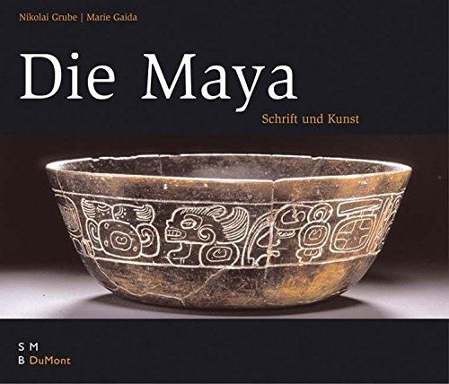 Die Maya: Schrift und Kunst: Nikolai Grube, Maria Gaida