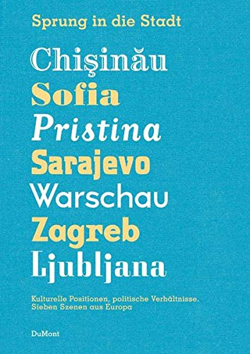 9783832176938: Sprung in die Stadt: Chisinau, Sofia, Pristina, Sarajevo, Warschau, Zagreb, Ljubljana. Kulturelle Positionen, politische Verhältnisse. Sieben Szenen aus Europa