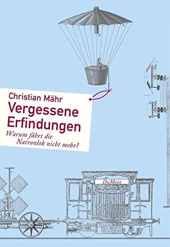 9783832178161: Vergessene Erfindungen: Warum fährt die Natronlok nicht mehr?