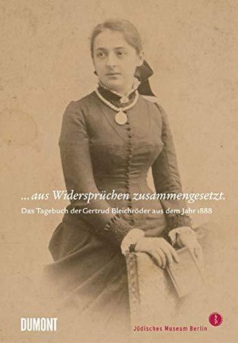 aus Widersprchen zusammengesetzt. Das Tagebuch der Gertrud Bleichrder aus dem Jahr 1888