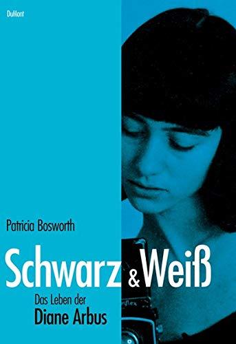 Schwarz & Weiß : Das Leben der Diane Arbus. Aus dem Englischen von Peter Münder [u.a.] - Bosworth, Patricia