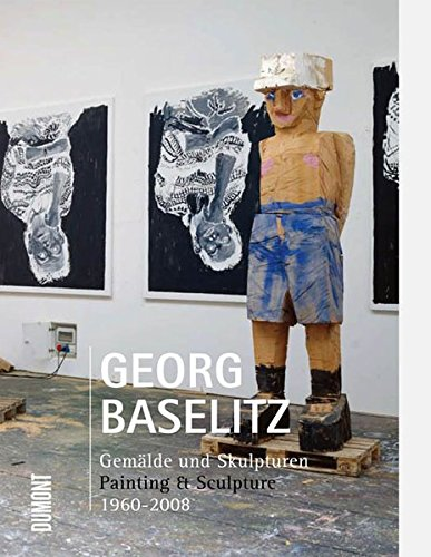 9783832191825: Georg Baselitz: Gemälde und Skulpturen, Painting & Sculpture, 1960 - 2008