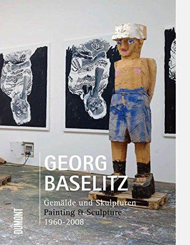 Georg Baselitz. Gemälde und Skulpturen 1960 - 2008 ; [anlässlich der Ausstellung: Georg ...