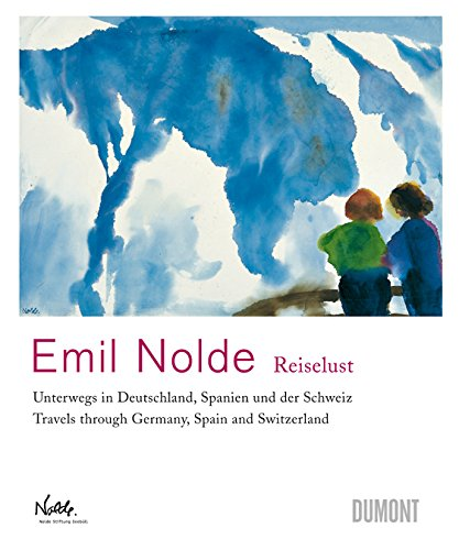 Emil Nolde: Wanderlust: Travels through Germany, Spain and Switzerland: Fluck, Andreas
