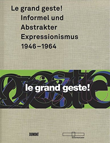 Le grand geste ! Informel und Abstrakter Expressionismus 1946-1964. ------ Edition Trilingue : ...