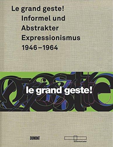 Le grand geste! Informel und Abstrakter Expressionismus 1946-1964 (3832193286) by Kay Heymer; Susanne Rennert; Beat Wismer
