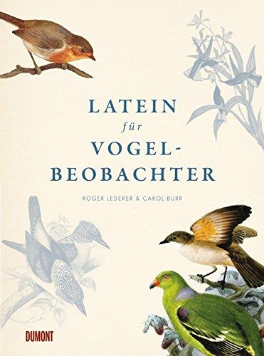 9783832194918: Latein f�r Vogelbeobachter: �ber 3.000 ornithologische Begriffe erkl�rt und erforscht