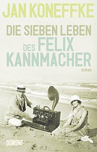 9783832195854: Koneffke, J: Die sieben Leben des Felix Kannmacher