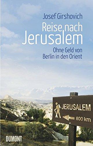 Reise nach Jerusalem. Ohne Geld von Berlin in den Orient. - Von Josef Girshovich. Köln 2011.