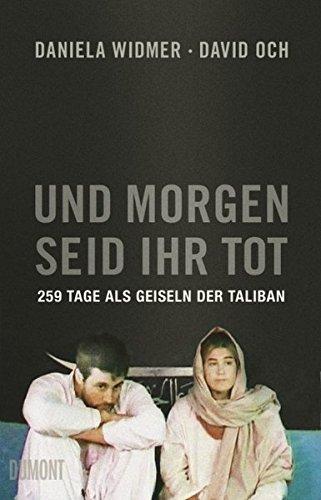 9783832197223: Und morgen seid ihr tot: 259 Tage als Geiseln der Taliban