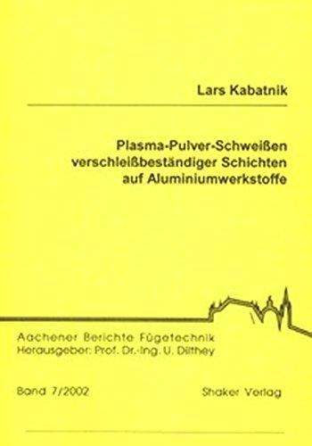 Plasma-Pulver-Schweissen verschleissbeständiger Schichten auf Aluminiumwerkstoffe: Lars ...