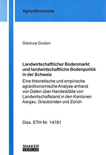 Landwirtschaftlicher Bodenmarkt und landwirtschaftliche Bodenpolitik in der Schweiz: Gianluca ...