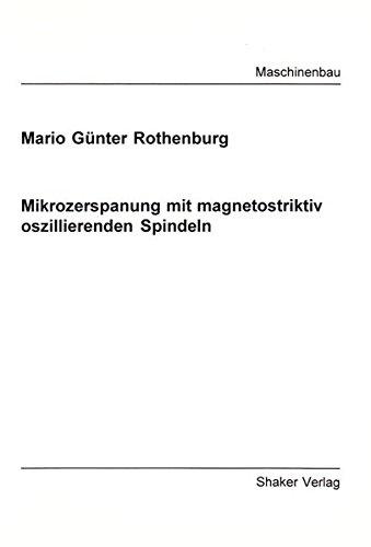 Mikrozerspanung mit magnetostriktiv oszillierenden Spindeln: Mario G Rothenburg