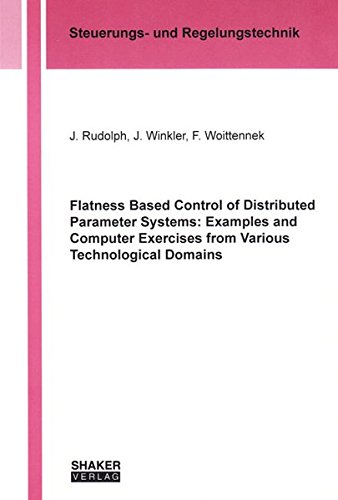 9783832211950: Flatness Based Control of Distributed Parameter Systems: Examples and Computer Exercises from Various Technological Domains (Berichtea aus Steuerungs- und Regelungstechnik)