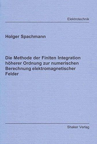 Die Methode der Finiten Integration hoherer Ordnung zur numerischen Berechnung elektromagnetischer ...