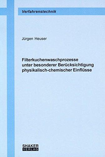 Filterkuchenwaschprozesse unter besonderer Berücksichtigung physikalisch-chemischer Einfl&uuml...