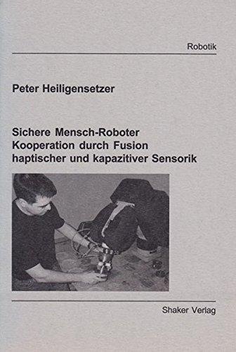 Sichere Mensch-Roboter Kooperation durch Fusion haptischer und kapazitiver Sensorik (Paperback): ...