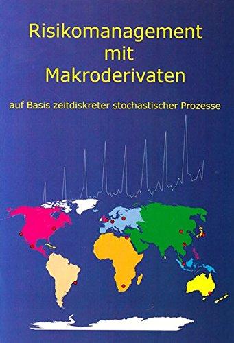 Risikomanagement mit Makroderivaten auf Basis zeitdiskreter stochastischer Prozesse: Gerhard ...