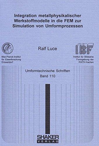Integration metallphysikalischer Werkstoffmodelle in die FEM zur Simulation von Umformprozessen (...