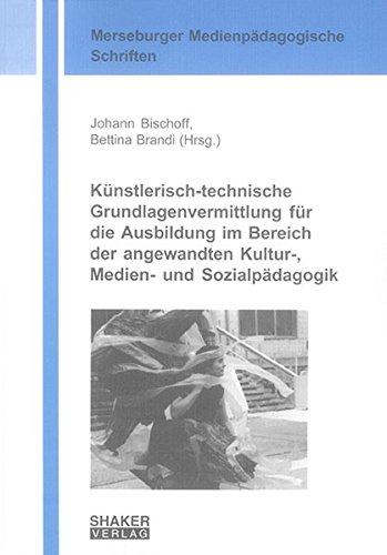 Künstlerisch-technische Grundlagenvermittlung für die Ausbildung im Bereich der ...