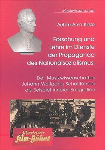 Forschung und Lehre im Dienste der Propaganda des Nationalsozialismus: Der Musikwissenschaftler ...