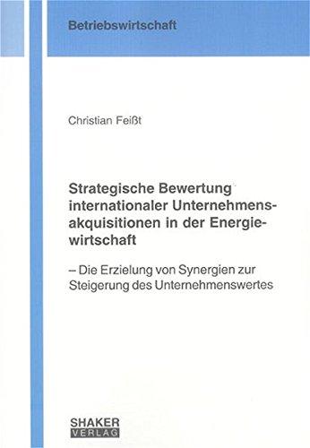 Strategische Bewertung internationaler Unternehmensakquisitionen in der Energiewirtschaft: Die ...