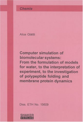9783832234515: Computer Simulation of Biomolecular Systems: from the Formulation of Models for Water,to the Interpretation of Experiment,to the Investigation of Polypeptide ... Protein Dynamics (Berichte Aus Der Chemie)