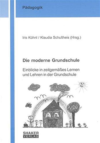 9783832234973: Die moderne Grundschule: Einblicke in zeitgemässes Lernen und Lehren in der Grundschule