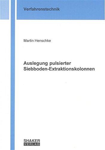 Auslegung pulsierter Siebboden-Extraktionskolonnen: Martin Henschke