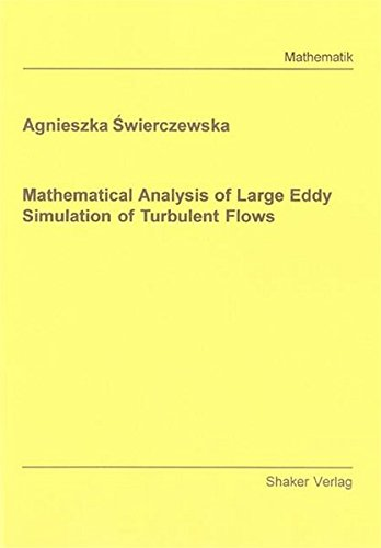 Mathematical Analysis of Large Eddy Simulation of Turbulent Flows: Agnieszka Swierczewska
