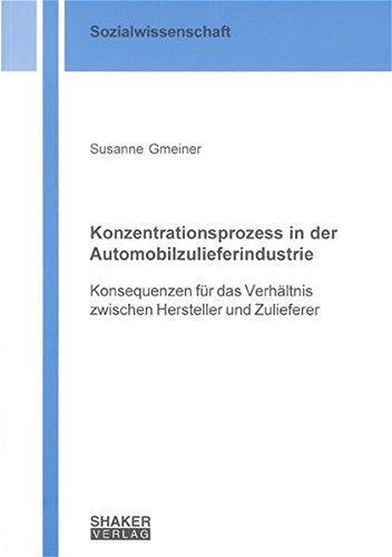 9783832237158: Konzentrationsprozess in der Automobilzulieferindustrie: Konsequenzen für das Verhältnis zwischen Hersteller und Zulieferer