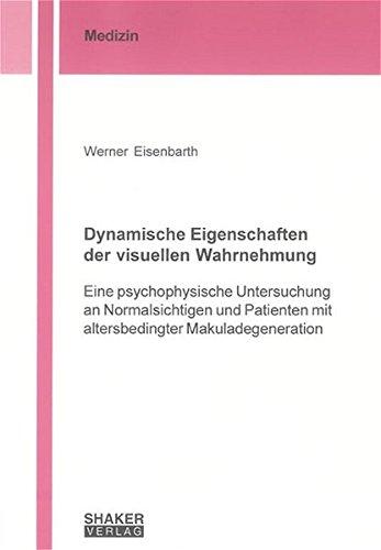 9783832237523: Dynamische Eigenschaften der visuellen Wahrnehmung: Eine psychophysische Untersuchung an Normalsichtigen und Patienten mit altersbedingter Makuladegeneration