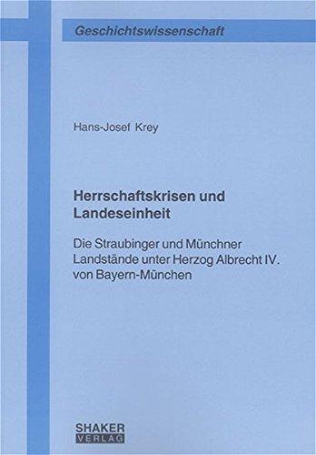 Herrschaftskrisen und Landeseinheit: Die Straubinger und Münchner Landstände unter Herzog Albrecht ...